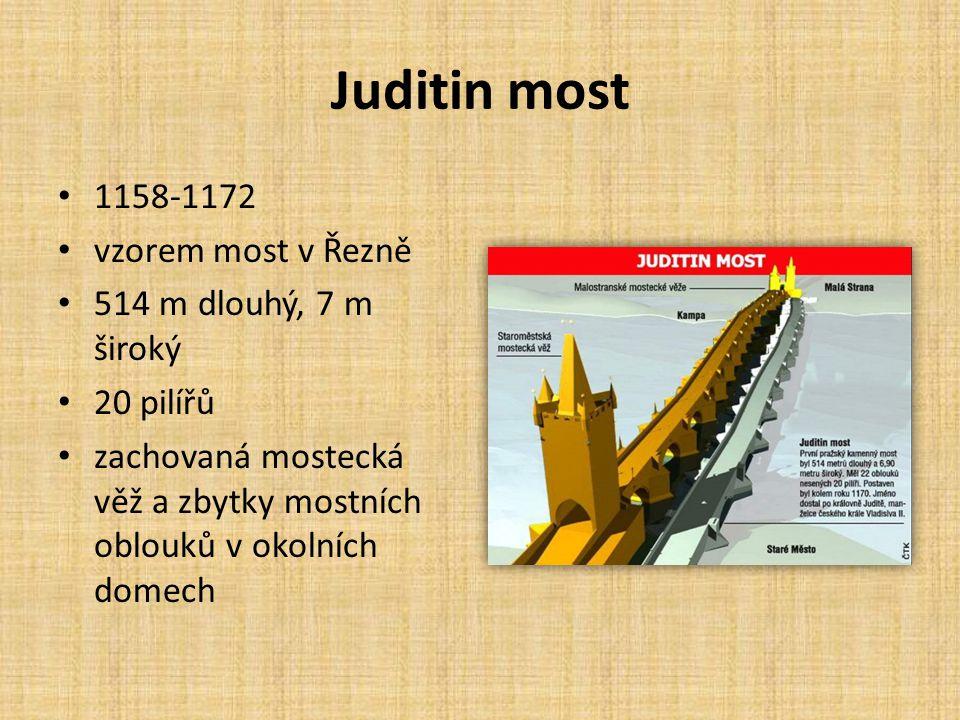Juditin most • 1158-1172 • vzorem most v Řezně • 514 m dlouhý, 7 m široký • 20 pilířů • zachovaná mostecká věž a zbytky mostních oblouků v okolních do