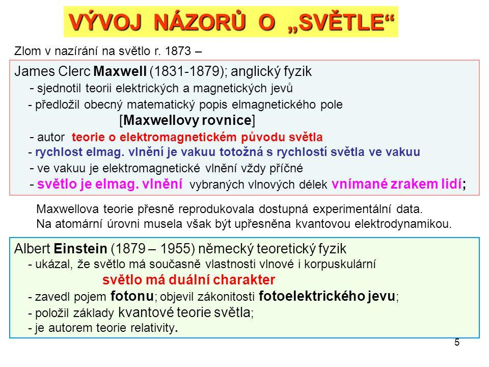"""5 VÝVOJ NÁZORŮ O """"SVĚTLE"""" Zlom v nazírání na světlo r. 1873 – James Clerc Maxwell (1831-1879); anglický fyzik - sjednotil teorii elektrických a magnet"""