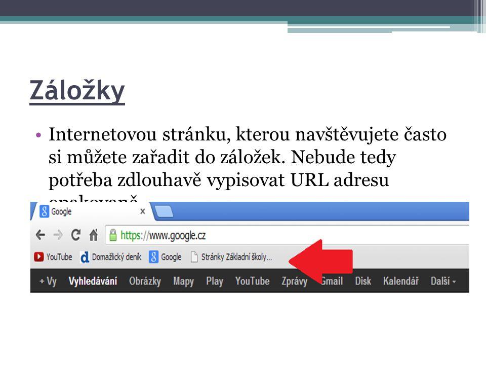 Záložky •Internetovou stránku, kterou navštěvujete často si můžete zařadit do záložek.