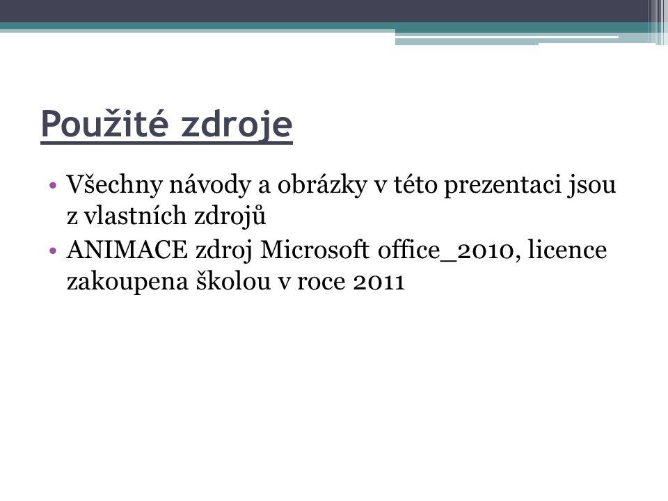 Použité zdroje •Všechny návody a obrázky v této prezentaci jsou z vlastních zdrojů •ANIMACE zdroj Microsoft office_2010, licence zakoupena školou v roce 2011