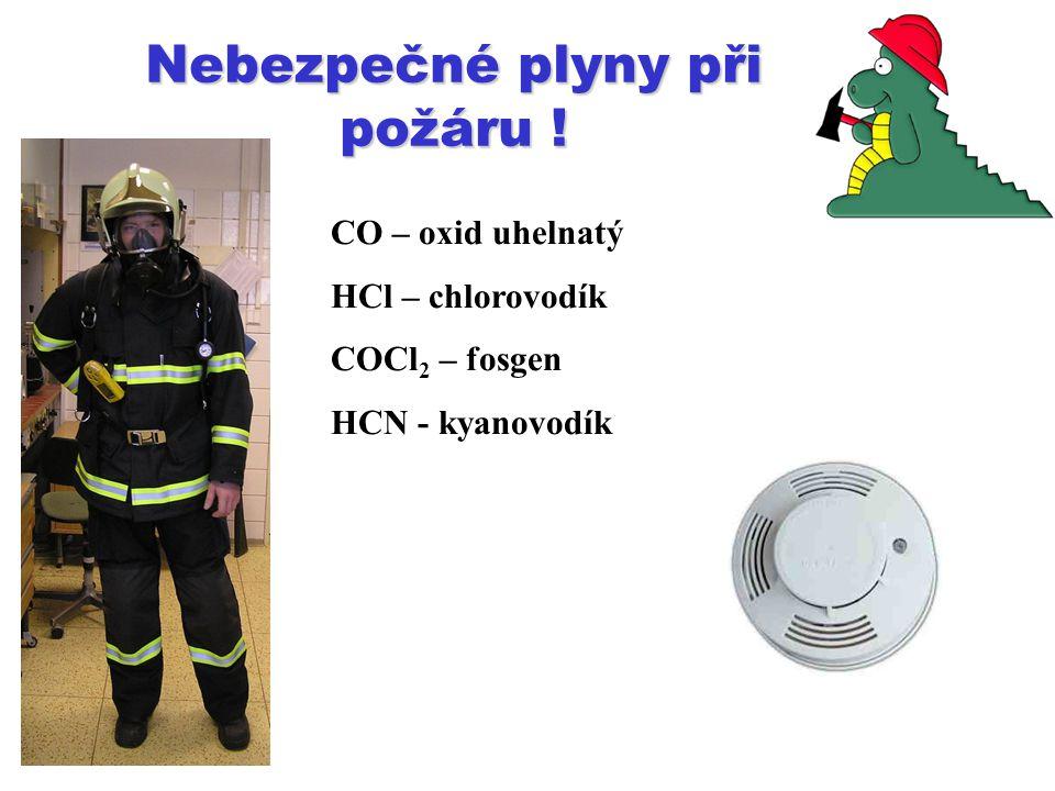 Nebezpečné plyny při požáru ! CO – oxid uhelnatý HCl – chlorovodík COCl 2 – fosgen HCN - kyanovodík
