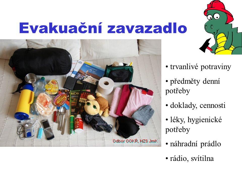 Evakuační zavazadlo • trvanlivé potraviny • předměty denní potřeby • doklady, cennosti • léky, hygienické potřeby • náhradní prádlo • rádio, svítilna