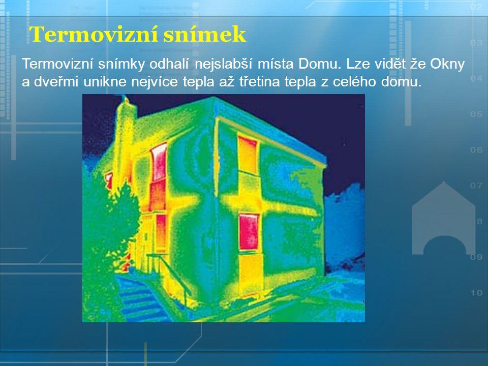 Termovizní snímek Termovizní snímky odhalí nejslabší místa Domu. Lze vidět že Okny a dveřmi unikne nejvíce tepla až třetina tepla z celého domu.