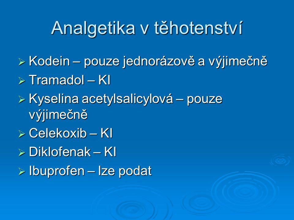 Analgetika v těhotenství  Kodein – pouze jednorázově a výjimečně  Tramadol – KI  Kyselina acetylsalicylová – pouze výjimečně  Celekoxib – KI  Diklofenak – KI  Ibuprofen – lze podat