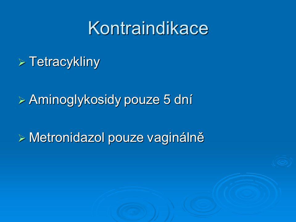 Kontraindikace  Tetracykliny  Aminoglykosidy pouze 5 dní  Metronidazol pouze vaginálně