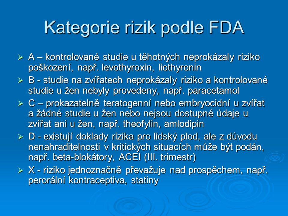 Kategorie rizik podle FDA  A – kontrolované studie u těhotných neprokázaly riziko poškození, např. levothyroxin, liothyronin  B - studie na zvířatec