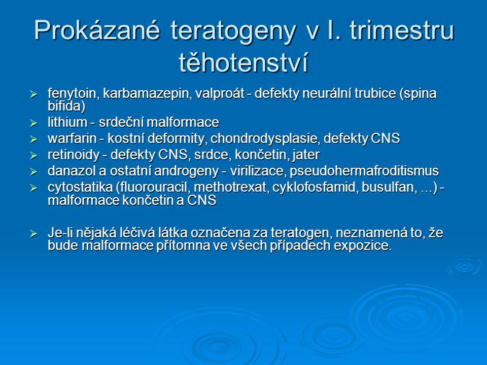 Prokázané teratogeny v I. trimestru těhotenství  fenytoin, karbamazepin, valproát - defekty neurální trubice (spina bifida)  lithium - srdeční malfo