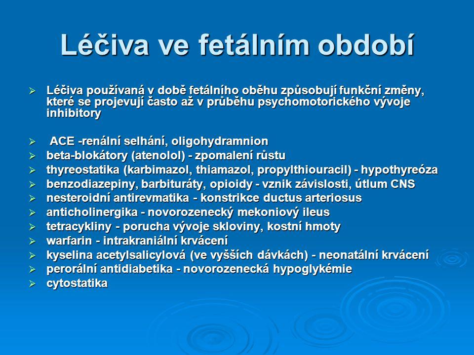 Léčiva ve fetálním období  Léčiva používaná v době fetálního oběhu způsobují funkční změny, které se projevují často až v průběhu psychomotorického v