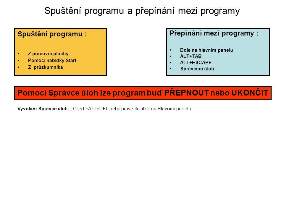 Spuštění programu a přepínání mezi programy Spuštění programu : •Z pracovní plochy •Pomocí nabídky Start •Z průzkumníka Přepínání mezi programy : •Dol