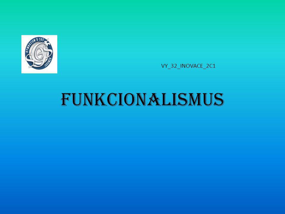 Funkcionalismus VY_32_INOVACE_2C1