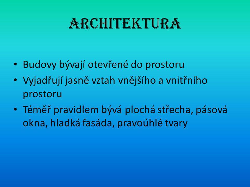 Architektura • Budovy bývají otevřené do prostoru • Vyjadřují jasně vztah vnějšího a vnitřního prostoru • Téměř pravidlem bývá plochá střecha, pásová okna, hladká fasáda, pravoúhlé tvary