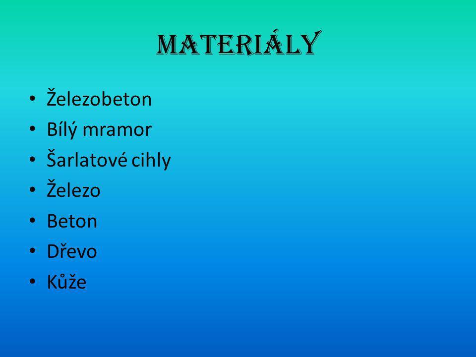 Materiály • Železobeton • Bílý mramor • Šarlatové cihly • Železo • Beton • Dřevo • Kůže