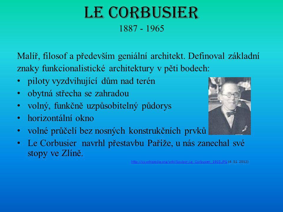 Le Corbusier 1887 - 1965 Malíř, filosof a především geniální architekt. Definoval základní znaky funkcionalistické architektury v pěti bodech: • pilot