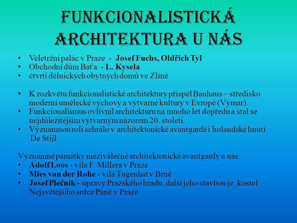 Funkcionalistická architektura u nás • Veletržní palác v Praze - Josef Fuchs, Oldřich Tyl • Obchodní dům Baťa - L. Kysela • čtvrti dělnických obytných