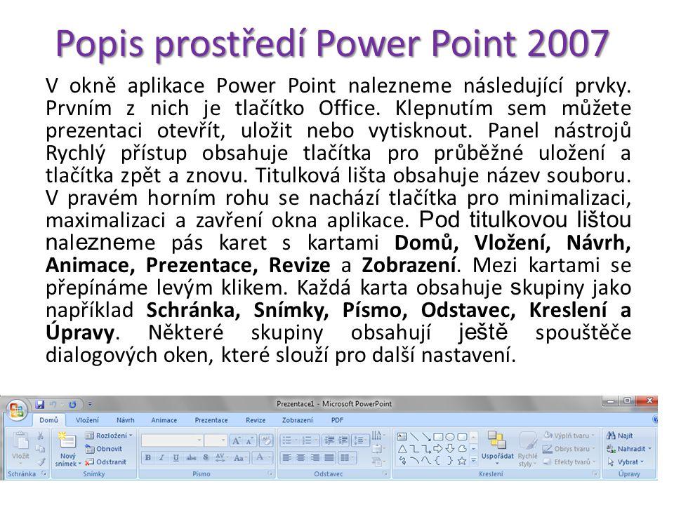 Popis prostředí Power Point 2007 V okně aplikace Power Point nalezneme následující prvky.