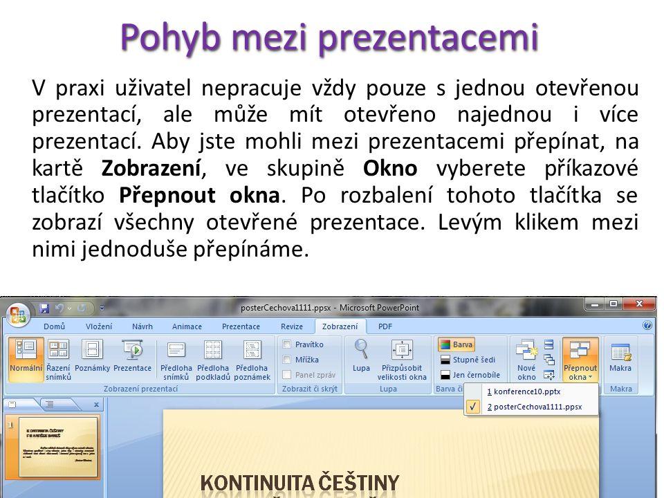 Pohyb mezi prezentacemi V praxi uživatel nepracuje vždy pouze s jednou otevřenou prezentací, ale může mít otevřeno najednou i více prezentací.