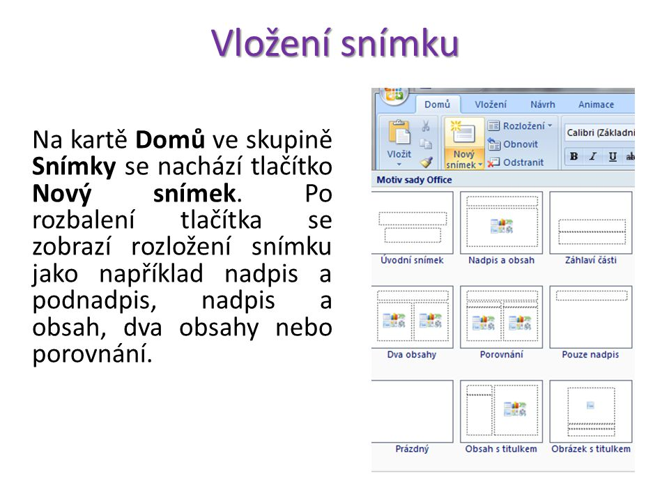 Vložení snímku Na kartě Domů ve skupině Snímky se nachází tlačítko Nový snímek.