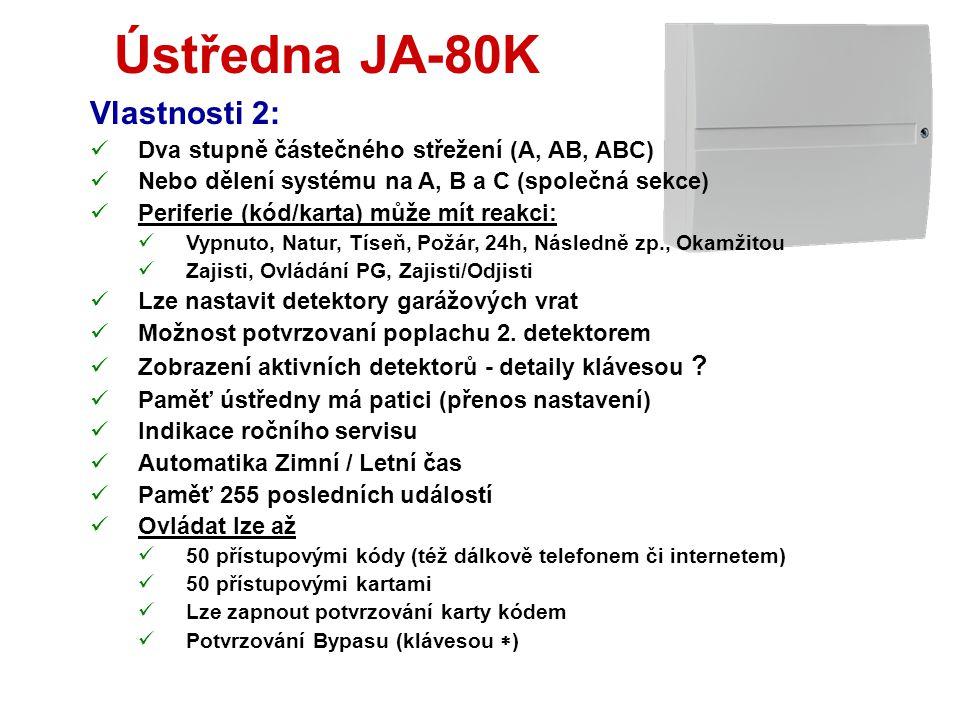 Ústředna JA-80K Drátové vstupy:  Zapojit lze až 5 detektorů,  Rozlišuje se aktivace a sabotáž  Reakci lze nastavit (Natur = zpožděná)  Naučením be