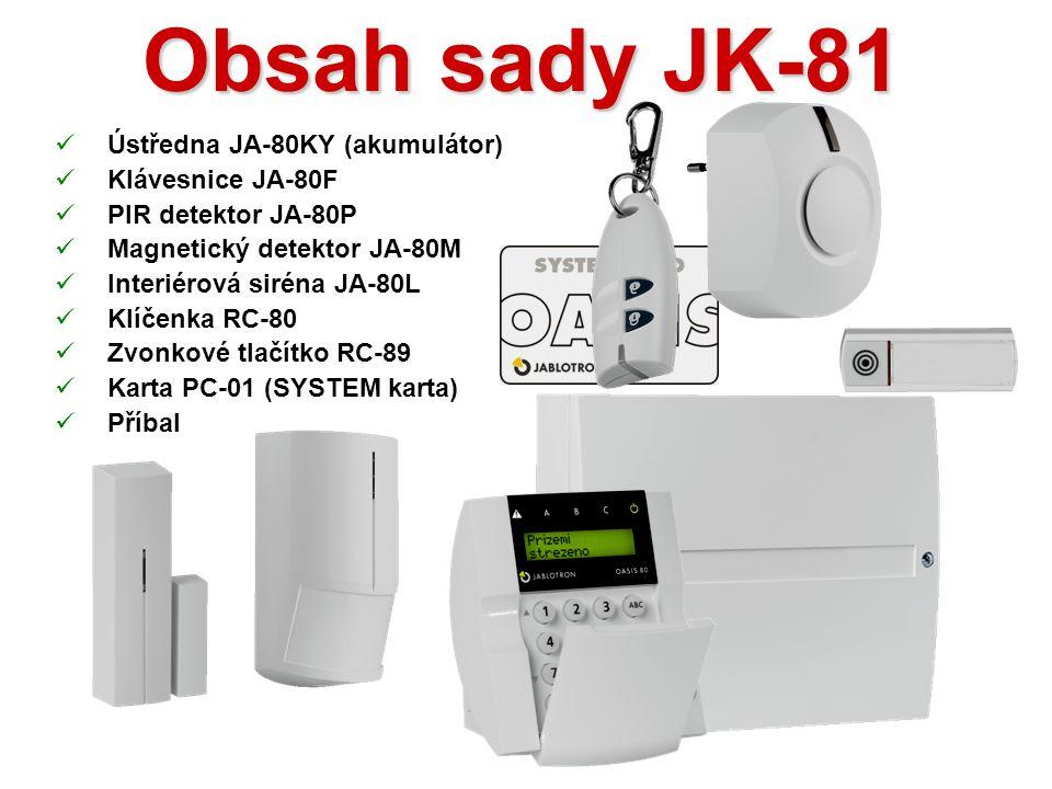 Obsah sady JK-81  Ústředna JA-80KY (akumulátor)  Klávesnice JA-80F  PIR detektor JA-80P  Magnetický detektor JA-80M  Interiérová siréna JA-80L  Klíčenka RC-80  Zvonkové tlačítko RC-89  Karta PC-01 (SYSTEM karta)  Příbal