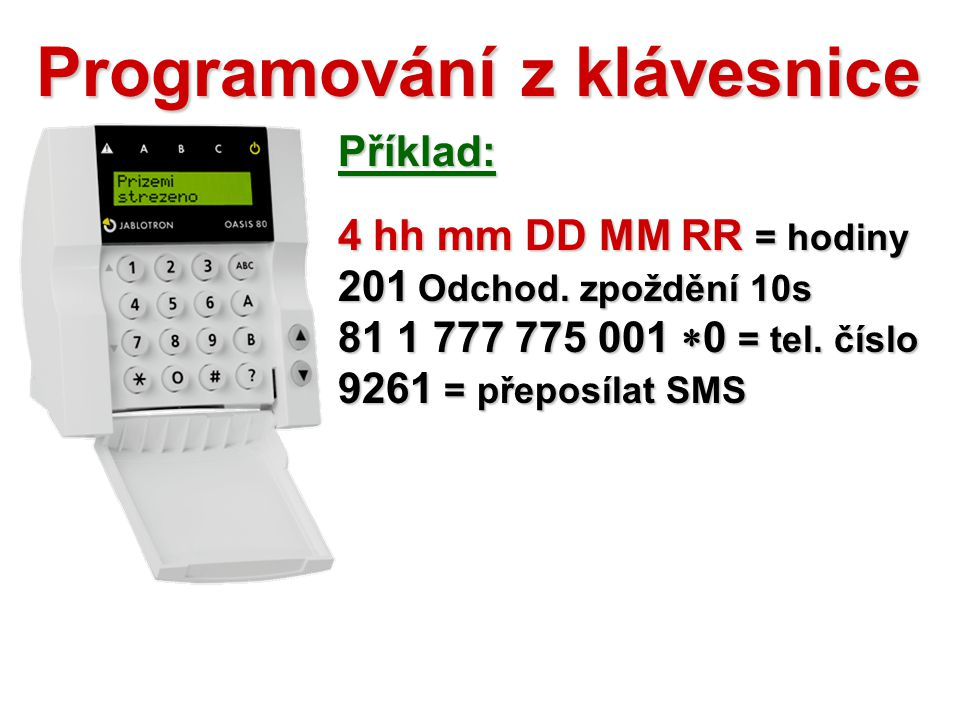 Programování z klávesnice Příklad: 4 hh mm DD MM RR = hodiny 201 Odchod.