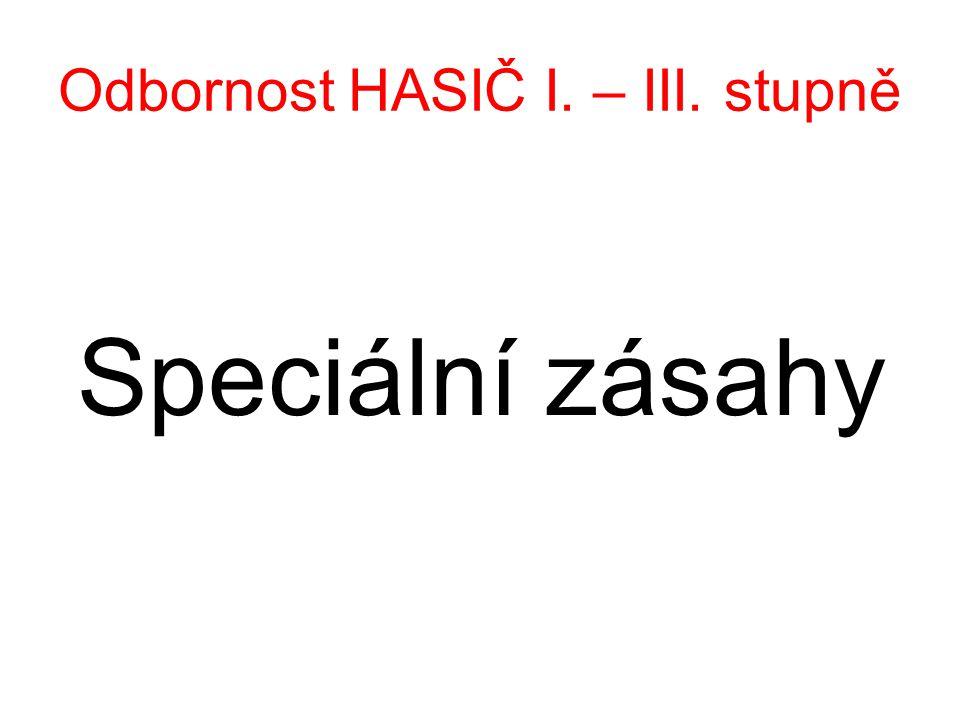 Odbornost HASIČ I. – III. stupně Speciální zásahy