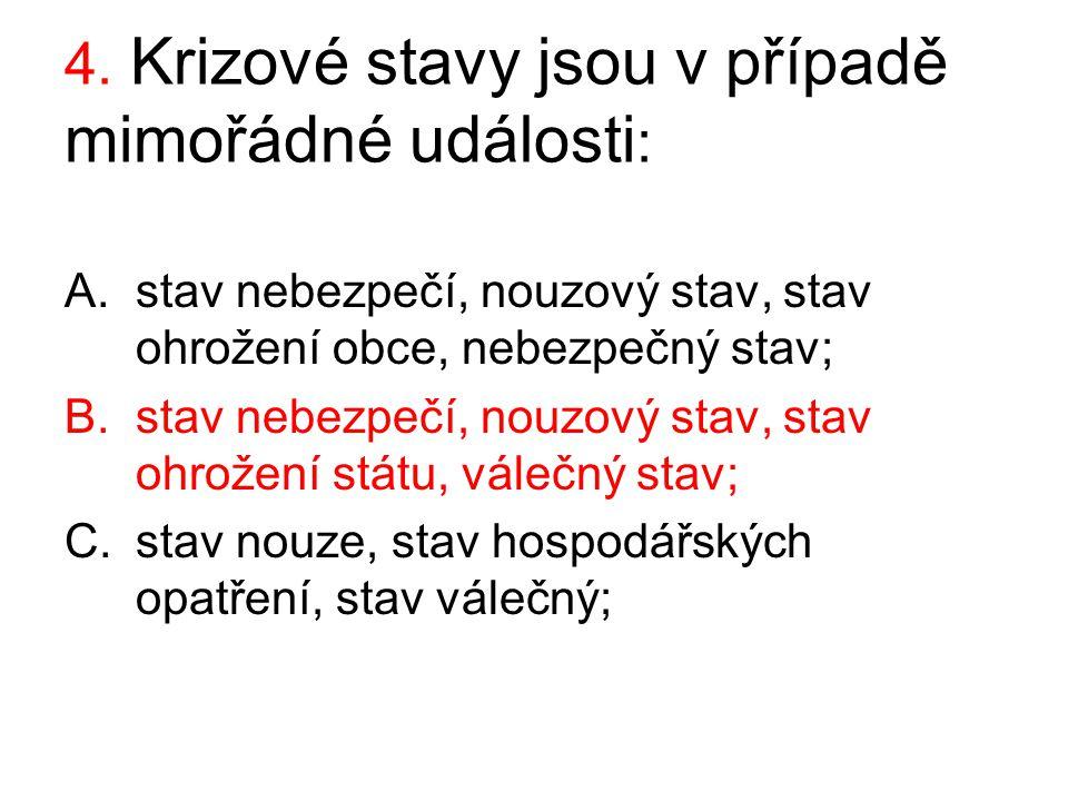 5. Název varovného signálu v ČR je : A.všeobecná výstraha; B.katastrofa; C.mimořádná událost;