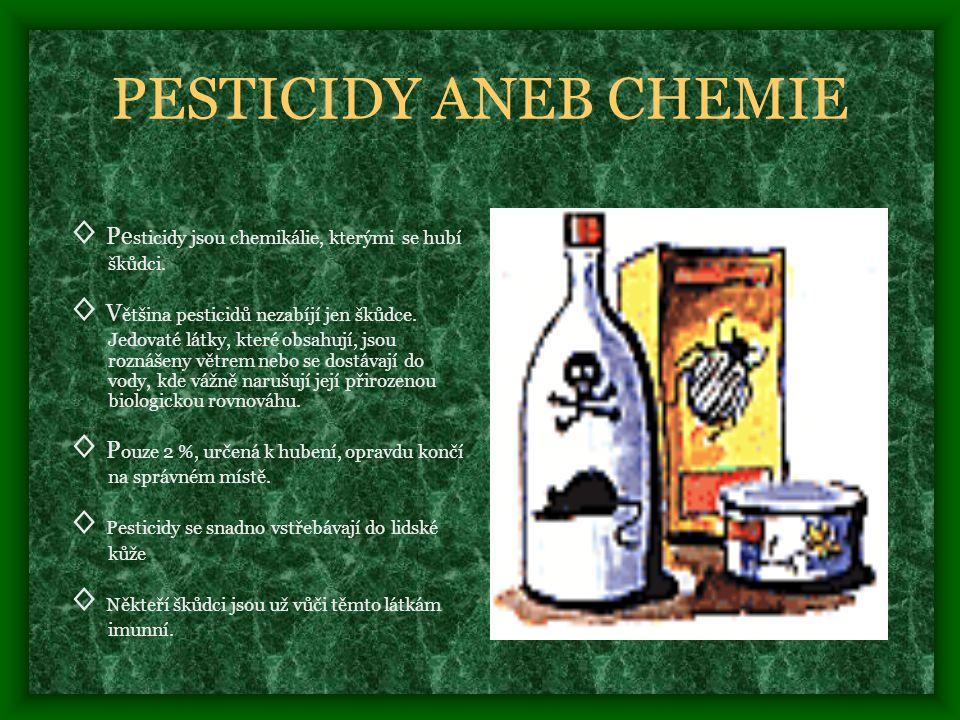 PESTICIDY ANEB CHEMIE ◊ Pe sticidy jsou chemikálie, kterými se hubí škůdci.