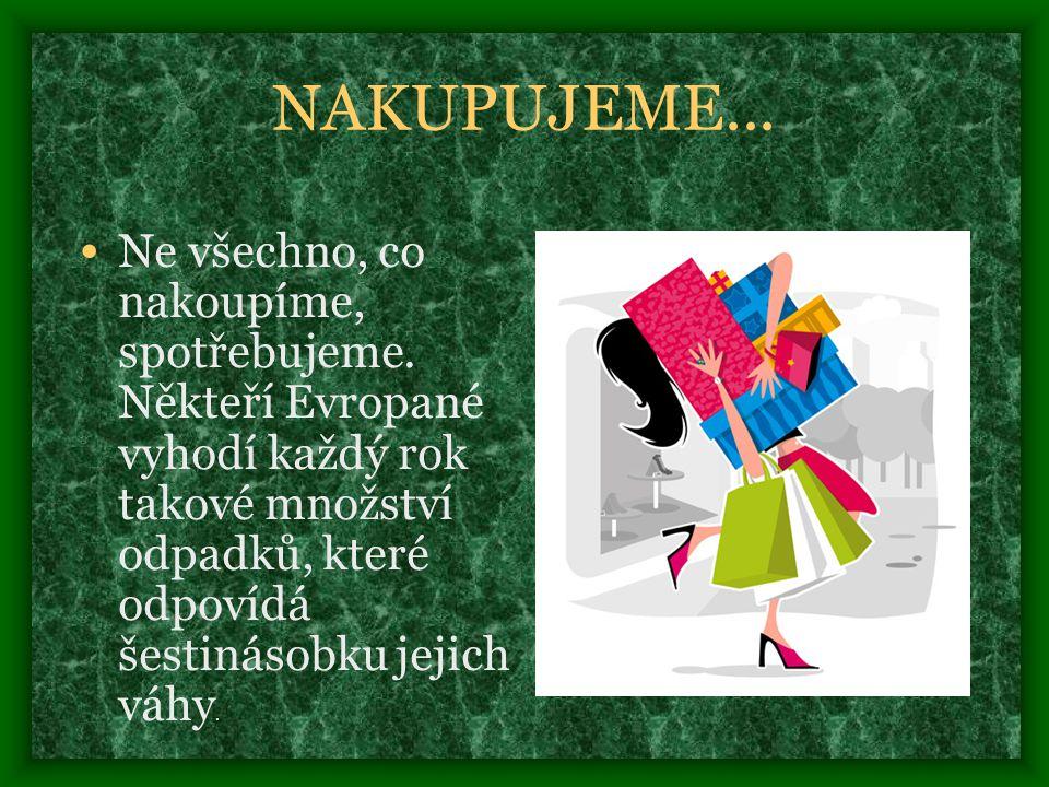 NAKUPUJEME...• Ne všechno, co nakoupíme, spotřebujeme.