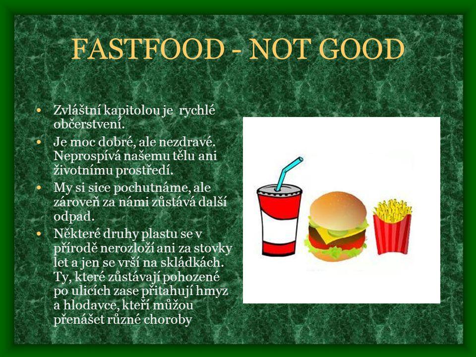 FASTFOOD - NOT GOOD • Zvláštní kapitolou je rychlé občerstvení.