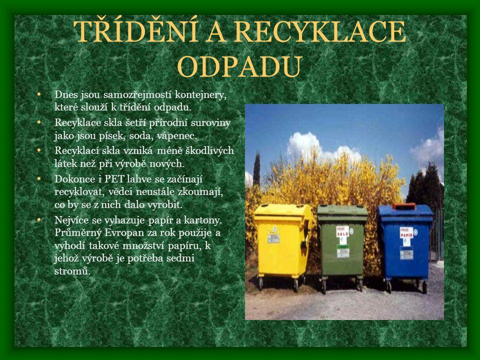TŘÍDĚNÍ A RECYKLACE ODPADU • Dnes jsou samozřejmostí kontejnery, které slouží k třídění odpadu.