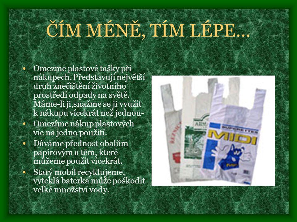 ČÍM MÉNĚ, TÍM LÉPE...• Omezme plastové tašky při nákupech.