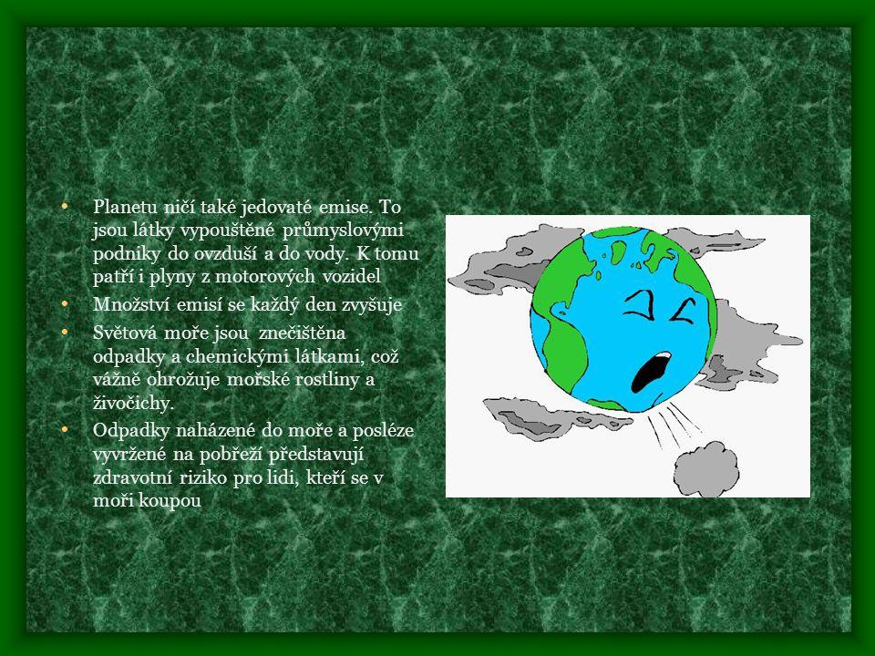 • Planetu ničí také jedovaté emise.