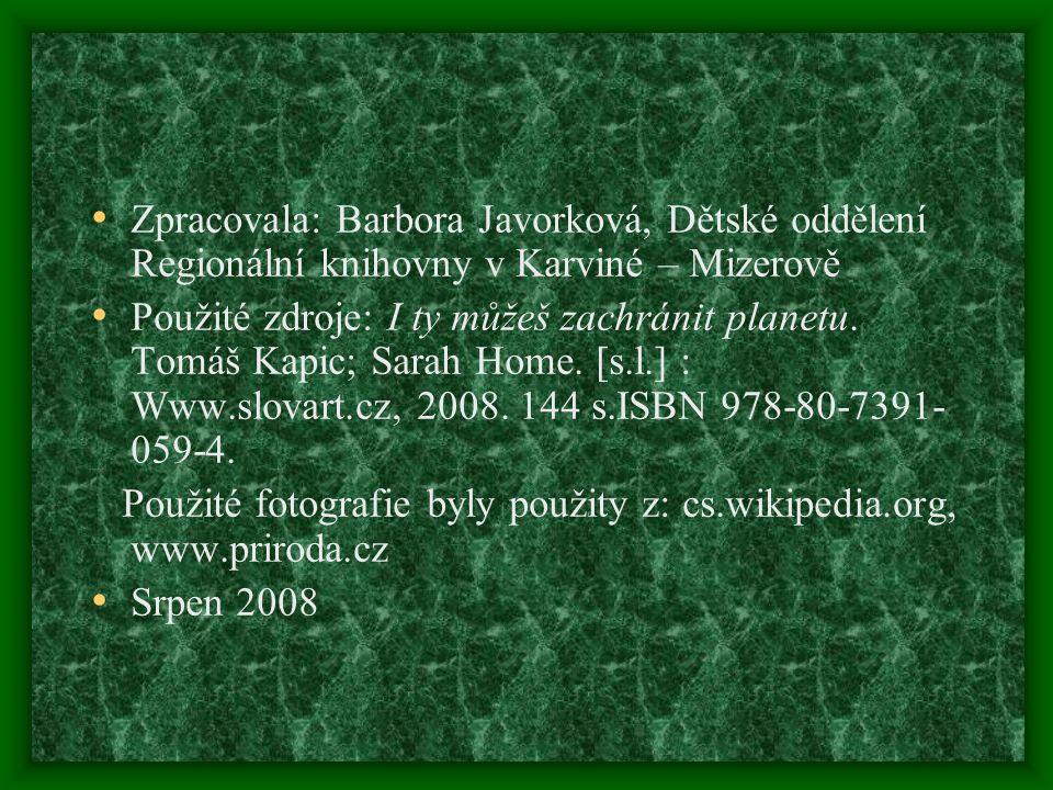 • Zpracovala: Barbora Javorková, Dětské oddělení Regionální knihovny v Karviné – Mizerově • Použité zdroje: I ty můžeš zachránit planetu.
