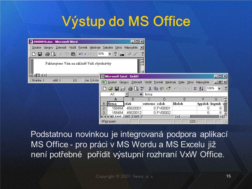 15 Výstup do MS Office Podstatnou novinkou je integrovaná podpora aplikací MS Office - pro práci v MS Wordu a MS Excelu již není potřebné pořídit výstupní rozhraní VxW Office.