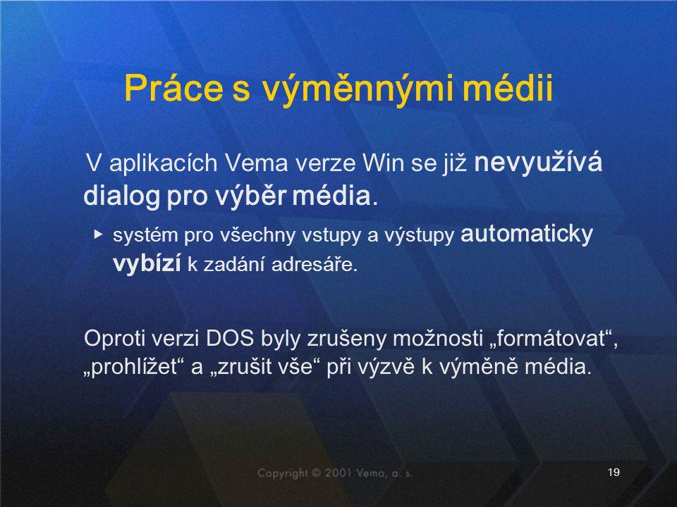 19 Práce s výměnnými médii V aplikacích Vema verze Win se již nevyužívá dialog pro výběr média.