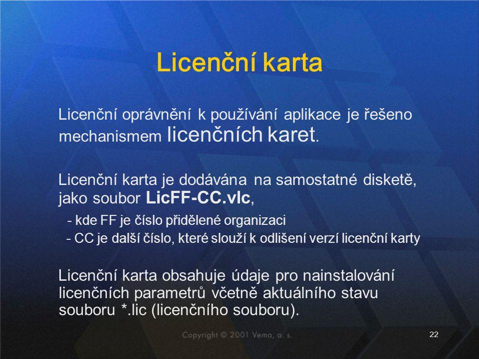22 Licenční karta Licenční oprávnění k používání aplikace je řešeno mechanismem licenčních karet.