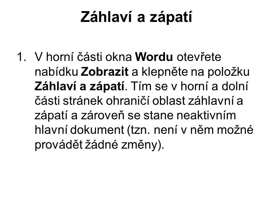 Záhlaví a zápatí 1.V horní části okna Wordu otevřete nabídku Zobrazit a klepněte na položku Záhlaví a zápatí.