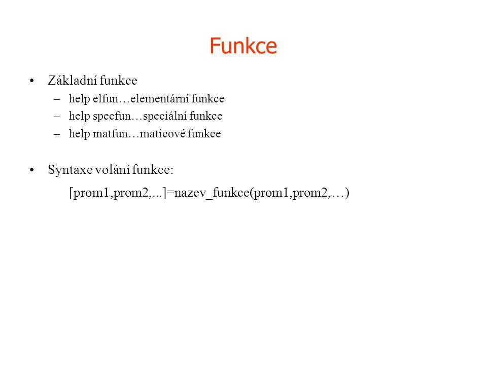 Funkce •Základní funkce –help elfun…elementární funkce –help specfun…speciální funkce –help matfun…maticové funkce •Syntaxe volání funkce: [prom1,prom