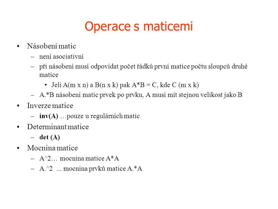 Operace s maticemi •Násobení matic –není asociativní –při násobení musí odpovídat počet řádků první matice počtu sloupců druhé matice •Jeli A(m x n) a
