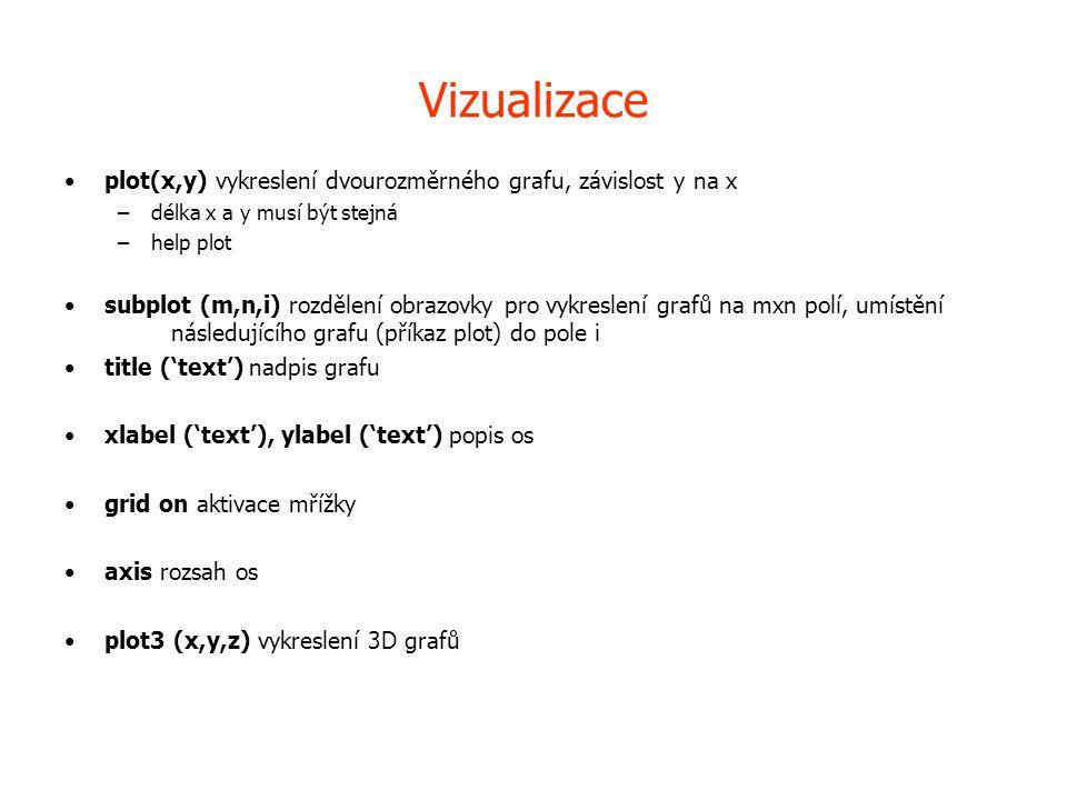 Vizualizace •plot(x,y) vykreslení dvourozměrného grafu, závislost y na x –délka x a y musí být stejná –help plot •subplot (m,n,i) rozdělení obrazovky