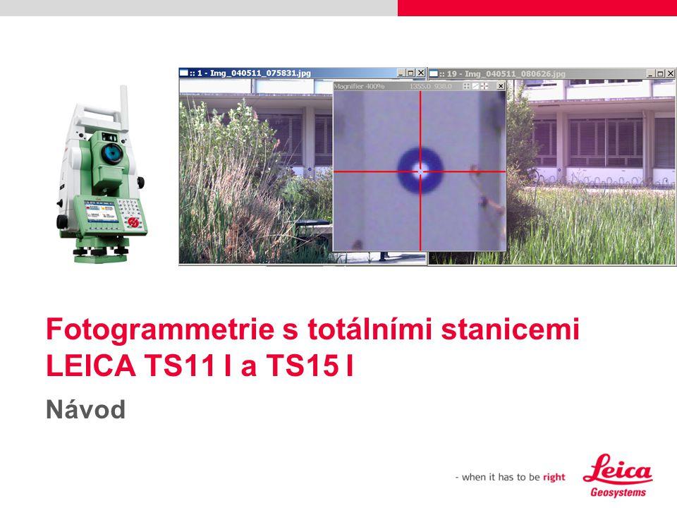 Fotogrammetrie s totálními stanicemi LEICA TS11 I a TS15 I Návod