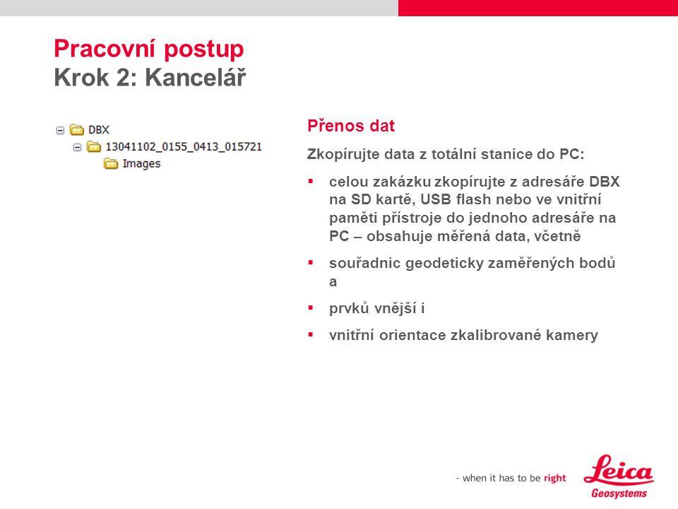 Pracovní postup Krok 2: Kancelář Přenos dat Zkopírujte data z totální stanice do PC:  celou zakázku zkopírujte z adresáře DBX na SD kartě, USB flash