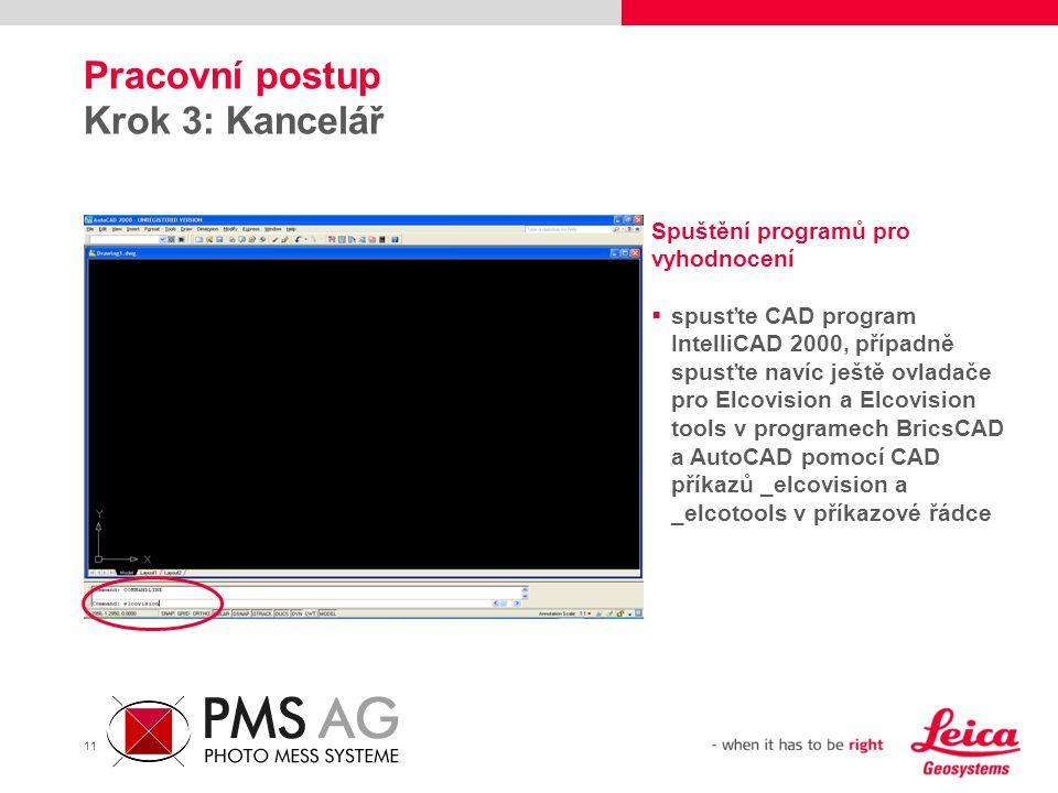 11 Pracovní postup Krok 3: Kancelář Spuštění programů pro vyhodnocení  spusťte CAD program IntelliCAD 2000, případně spusťte navíc ještě ovladače pro