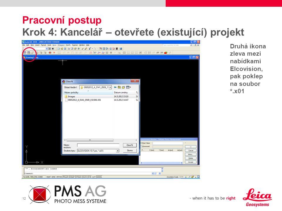 12 Pracovní postup Krok 4: Kancelář – otevřete (existující) projekt Druhá ikona zleva mezi nabídkami Elcovision, pak poklep na soubor *.x01
