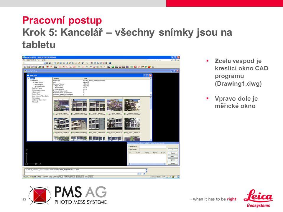 13 Pracovní postup Krok 5: Kancelář – všechny snímky jsou na tabletu  Zcela vespod je kreslicí okno CAD programu (Drawing1.dwg)  Vpravo dole je měři