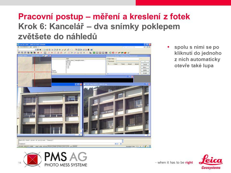 14 Pracovní postup – měření a kreslení z fotek Krok 6: Kancelář – dva snímky poklepem zvětšete do náhledů  spolu s nimi se po kliknutí do jednoho z n