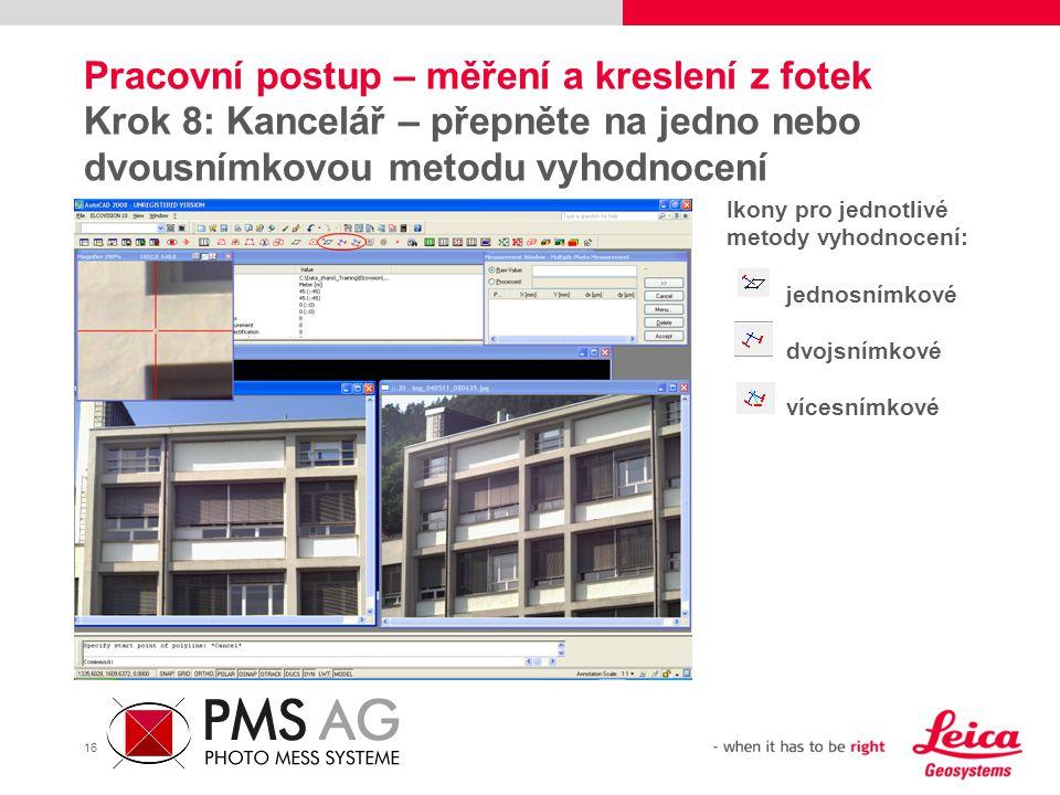 16 Pracovní postup – měření a kreslení z fotek Krok 8: Kancelář – přepněte na jedno nebo dvousnímkovou metodu vyhodnocení Ikony pro jednotlivé metody