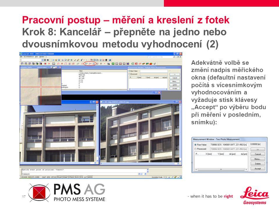 17 Pracovní postup – měření a kreslení z fotek Krok 8: Kancelář – přepněte na jedno nebo dvousnímkovou metodu vyhodnocení (2) Adekvátně volbě se změní