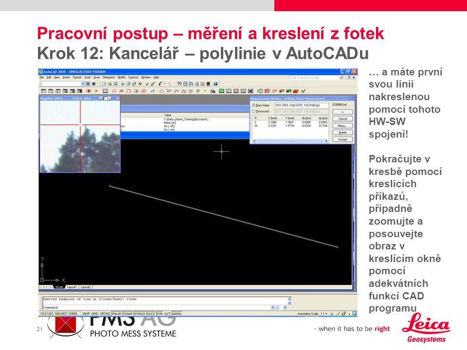 21 Pracovní postup – měření a kreslení z fotek Krok 12: Kancelář – polylinie v AutoCADu … a máte první svou linii nakreslenou pomocí tohoto HW-SW spoj