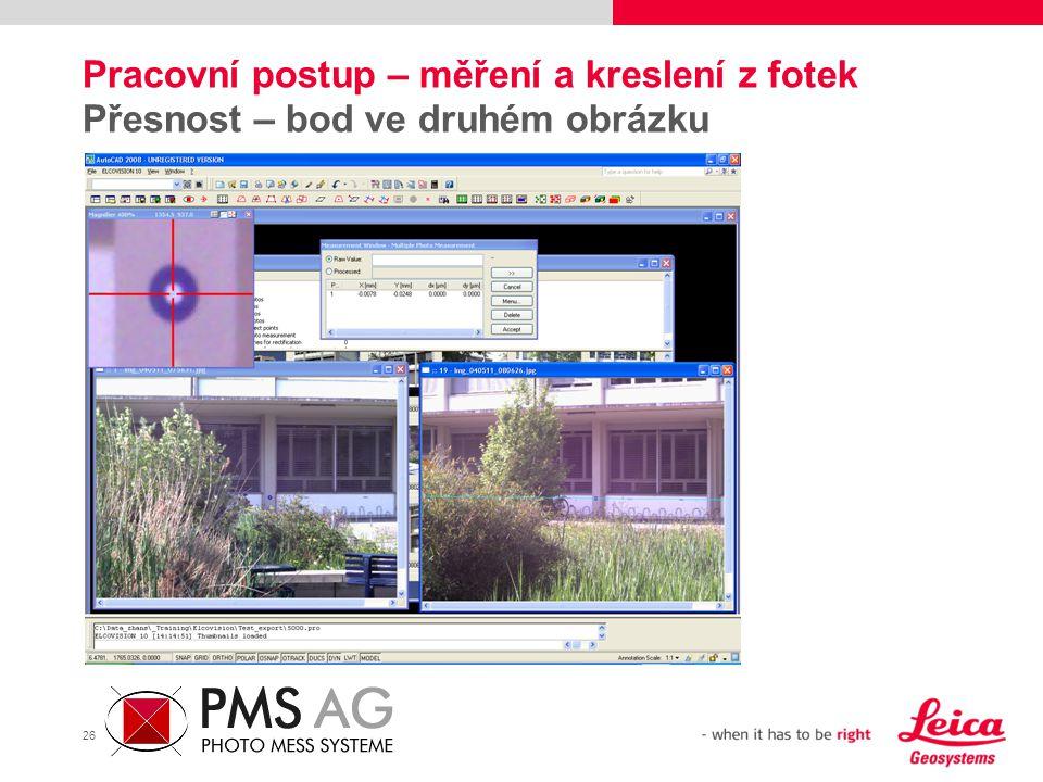 26 Pracovní postup – měření a kreslení z fotek Přesnost – bod ve druhém obrázku